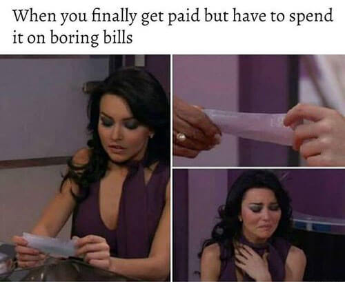 When you finally get paid but have to spend it on boring bills