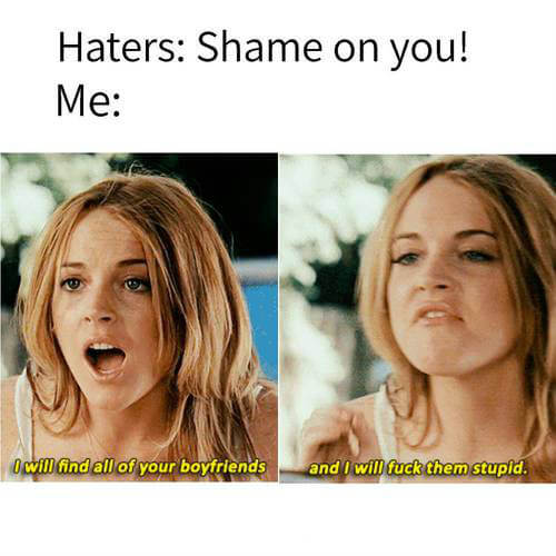 When haters put hates on you