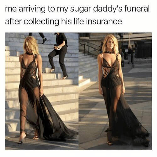 Me on my sugar daddy's funeral